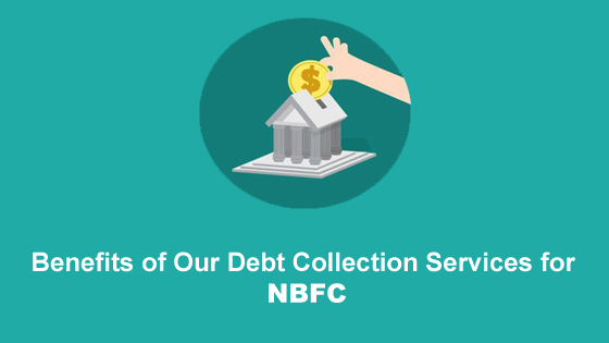 Benefits of Our Debt Collection Services for NBFC