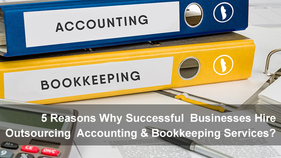 5 Reasons Why Successful Businesses Hire Outsourcing Accounting & Bookkeeping Services?