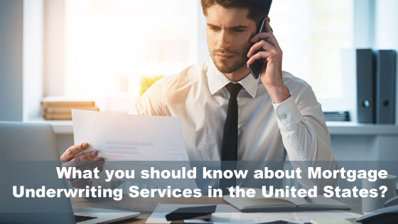 What you should know about Mortgage underwriting services in the United States?