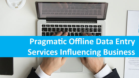 Pragmatic Offline Data Entry Services Influencing Business