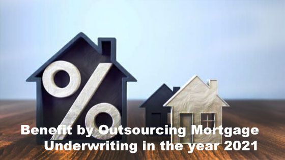 Benefit by Outsourcing Mortgage Underwriting in the year 2021