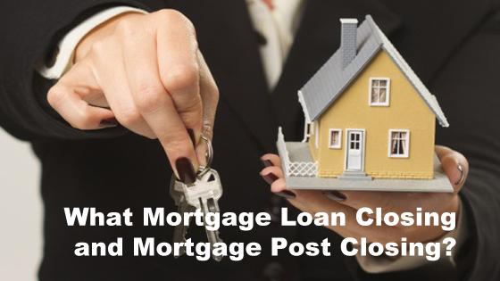 What Mortgage Loan Closing and Mortgage Post Closing?