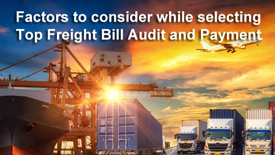 Factors to consider while selecting Top Freight Bill Audit and Payment Companies