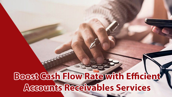 Boost Cash Flow Rate with Efficient Accounts Receivable Services