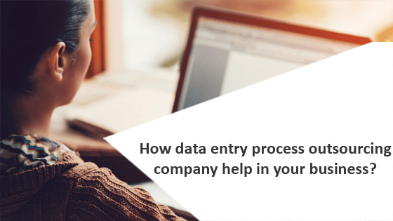 How data entry process outsourcing company help in your business?