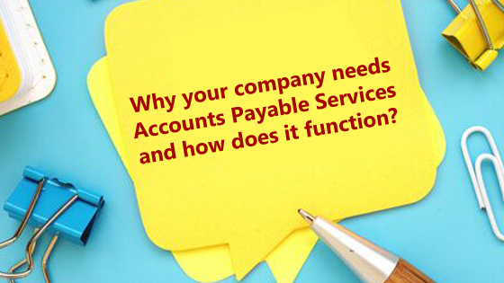 Why your company needs accounts payable services and how does it function?