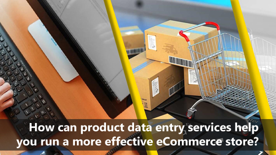 How can product data entry services help you run a more effective eCommerce store?
